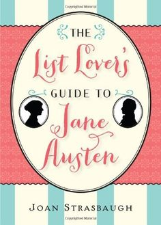 The List Lover's Guide to Jane Austen by Joan Strasbaugh, http://www.amazon.com/dp/1402282036/ref=cm_sw_r_pi_dp_CZIavb116AS32