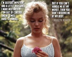 Such a beautiful picture of Marilyn  and the quote is dead on...(yes, 'bottom line' in the best of a relationship.....'for better and for worse')