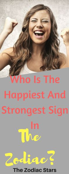 Who Is The Happiest And Strongest Sign In The Zodiac?