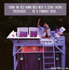 Take an old bunk bed and turn it into a star gazing treehouse or tanning deck