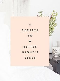 6 Secrets To A Better Night's Sleep... I need this!