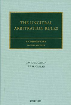 The UNCITRAL arbitration rules : a commentary / David D. Caron, Lee M. Caplan. -  Oxford : Oxford University Press, 2013. -  2nd. ed.
