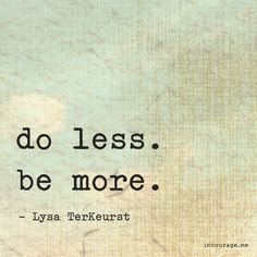 Do Less. Be More. - incourage.me - Lysa TerKeurst - Find this (in)courage Art Print on dayspring.com