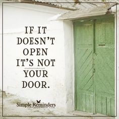 If the door does not open If it doesn't open it's not your door. — Unknown Author