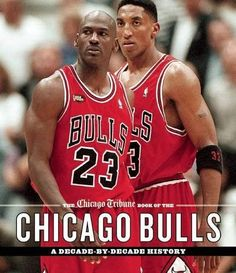 The Chicago Tribune Book of the Chicago Bulls: A Decade-by-Decade History
