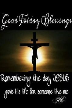 Good Friday Blessings Remembering Jesus easter good morning good friday good friday quotes good friday images good friday quotes and sayings good friday pictures happy good friday good morning good friday Good Friday Quotes Jesus, Happy Friday Quotes, Happy Good Friday, Happy Week End, Good Friday Quotes Religious, Friday Sayings, Good Friday Message, Sunday Quotes, Happy Thursday