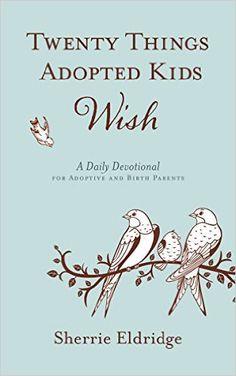 Twenty Things Adopted Kids Wish: 365 Daily Devotions for Adoptive Parents: Sherrie Eldridge: 9781596694217: Amazon.com: Books