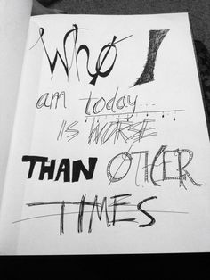 """Who I am today is worse than other times."" - Message Man, twenty one pilots. (by Katie Hanslik)"
