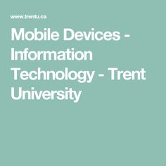 Mobile Devices - Information Technology - Trent University