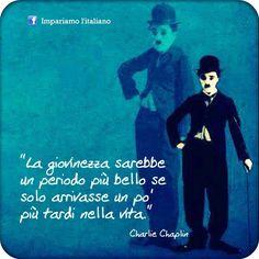 La giovinezza sarebbe un periodo più bello se solo arrivasse un po' più tardi nella vita. Charlie Chaplin