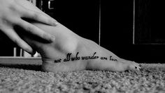"""""""not all who wander are lost"""" -  JRR Tolkien."""
