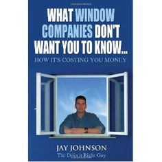 What Window Companies Don't Want You To Know...: How It's Costing You Money (Paperback)  http://www.amazon.com/dp/1432781952/?tag=technewspuls-20  1432781952