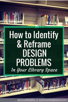 How to Identify and Reframe DESIGN PROBLEMS in your library space   When looking at our library spaces, we can often intuitively tell when something is wrong. By identifying these problems and reframing them in a way that focuses on their effects on students, we can advocate for change.
