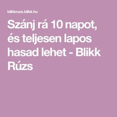 Szánj rá 10 napot, és teljesen lapos hasad lehet - Blikk Rúzs Health And Beauty, Healthy Life, Weight Loss, Exercise, Math Equations, Workout, Makeup, Fitness, Sport