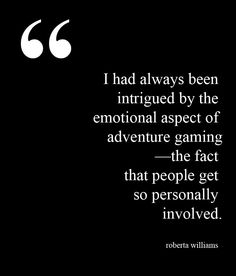 """""""I had always been intrigued by the emotional aspect of adventure gaming—the fact that people get so personally involved."""" —Roberta Williams. Says Williams of her game development experience, """"I do feel that King's Quest IV was a pivotal game in bringing in more female players."""""""