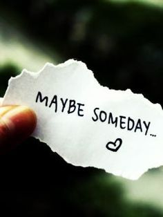 but maybe someday quotes - Google Search