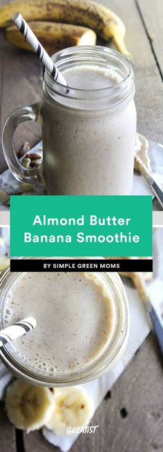Almond Butter Banana Smoothie It may be hard to fathom making smoothies without PB, but luckily, we've got almond butter for that. Here's a classic combo guaranteed to satisfy all nut butter lovers that only requires four ingredients (you can skip the vanilla).