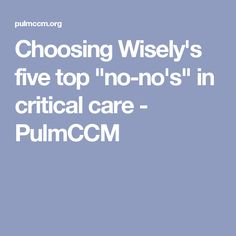 """Choosing Wisely's five top """"no-no's"""" in critical care - PulmCCM"""