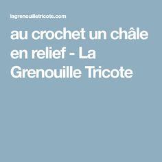 au crochet un châle en relief - La Grenouille Tricote Relief, Hot Pads