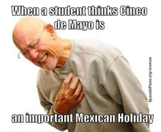 When a Student Thinks cinco de mayo is an important Mexican holiday, plus Cinco de Mayo Blog Posts