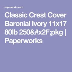 Classic Crest Cover Baronial Ivory 11x17 80lb 250/pkg | Paperworks