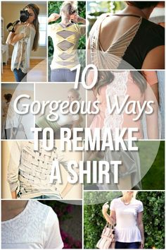 10 Amazing Way to Remake a Shirt (good ideas for making shirts as well, esp lace in the sides)