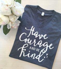 Have Courage, Be Kind, Graphic Shirt, Christian Shirt, Faith Shirt,trendy shirt, Ladies Shirt, Inspirational, Faith based shirt