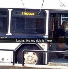 Funny Snapchats~ Struggle, looks like my ride's here