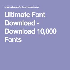 Ultimate Font Download - Download 10,000 Fonts