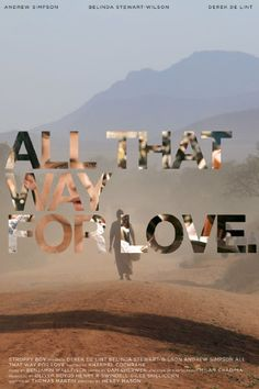 All that way for love , IRL-GB-Kenya '11 , short 20' ,  by Henry Mason ; with Andrew Simpson (22 ,north IRL) , Belinda Stewart-Wilson (40 ENG)   /// A young idealistic Irishman traveling across Africa to reach his girlfriend; hitches a ride with a warring European couple.  ///  f>