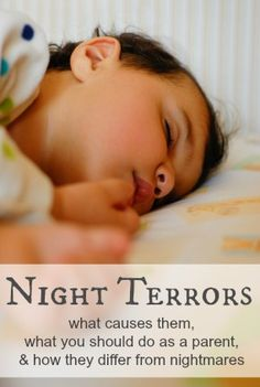 Toddler Night Terrors - what causes them, what to do, how they differ from nightmares.
