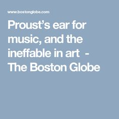 Proust's ear for music, and the ineffable in art  - The Boston Globe