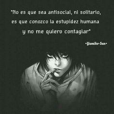 No es que sea antisocial, ni solitario, es que conozco la estupidez humana y no me quiero contagiar.