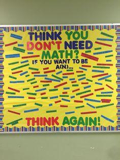 Middle school math bulletin board - think you don't need math? Elementary Bulletin Boards, Math Boards, Classroom Bulletin Boards, Elementary Math, Classroom Walls, Upper Elementary, 8th Grade Math, Sixth Grade, Seventh Grade