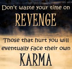 Don't waste your time on revenge. Those that hurt you will eventually face their own karma. thedailyquotes.com