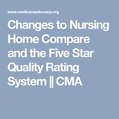 Changes to Nursing Home Compare and the Five Star Quality Rating System || CMA