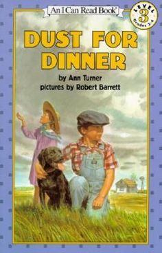 """Dust For Dinner"" is a chapter book with pictures discussing one family's move from Oklahoma to California and the struggles faced along the way. The book is told from the perspective of Jake the little boy, which gives students a chance to make connections to the character."