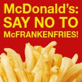Tell McDonalds: No McFrankenfries for me! - Food & Water Watch. Please sign and share!!