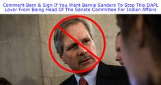 """Unbelievable! The Senate just made a DAPL supporter head of their Indian Affairs Committee... Add your name to ask Senator Bernie Sanders to use his influence in the Senate to stop DAPL-lover, Senator John Hoeven, from being Chairman of the Indian Affair Committee.Can you believe this? A Chairman of the Indian Affairs Committee who opposes key Native American causes...What does the Indian Affairs Committee do?In the words of news outlet, Mic Network Inc: """"The Indian Affairs committee..."""