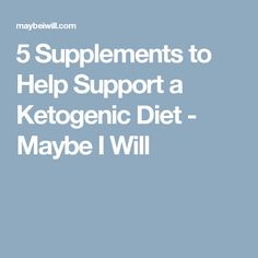 5 Supplements to Help Support a Ketogenic Diet - Maybe I Will