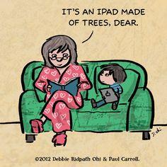 Este e um iPad feito de árvores, querido.