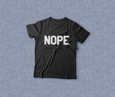 Nope TShirt Unisex womens gifts girls tumblr funny slogan fangirl teens teenager friends girlfriend cute tshirts for girls