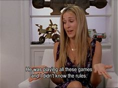 He was playing all these games and I didn't know the rules. #SATC
