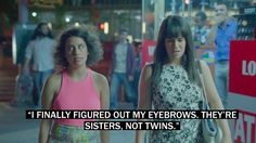 """And they should be treated as such."" Broad city lol when you have thick eyebrows"