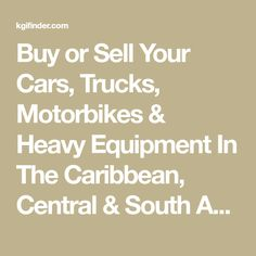 Buy or Sell Your Cars, Trucks, Motorbikes & Heavy Equipment In The Caribbean, Central & South America