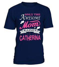 Awesome Mom Raises Catherina  #gift #idea #shirt #image #funny #job #new #best #top #hot #military