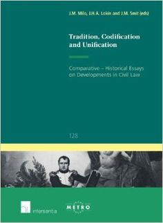Tradition, Codification and Unification : Comparative-Historical Essays on Developments in Civil Law / editors, J.M. Milo, J.H.A. Lokin, J.M. Smits /  K 286 .T73 2014