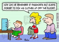 'How can he remember 37 passwords but always forget to pick his clothes up off the floor?'