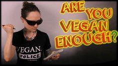 Are You Vegan Enough? ft  The Vegan Police