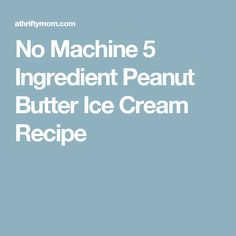 No Machine 5 Ingredient Peanut Butter Ice Cream Recipe